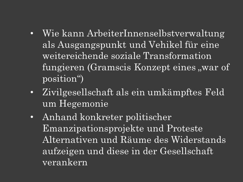 """Wie kann ArbeiterInnenselbstverwaltung als Ausgangspunkt und Vehikel für eine weitereichende soziale Transformation fungieren (Gramscis Konzept eines """"war of position )"""