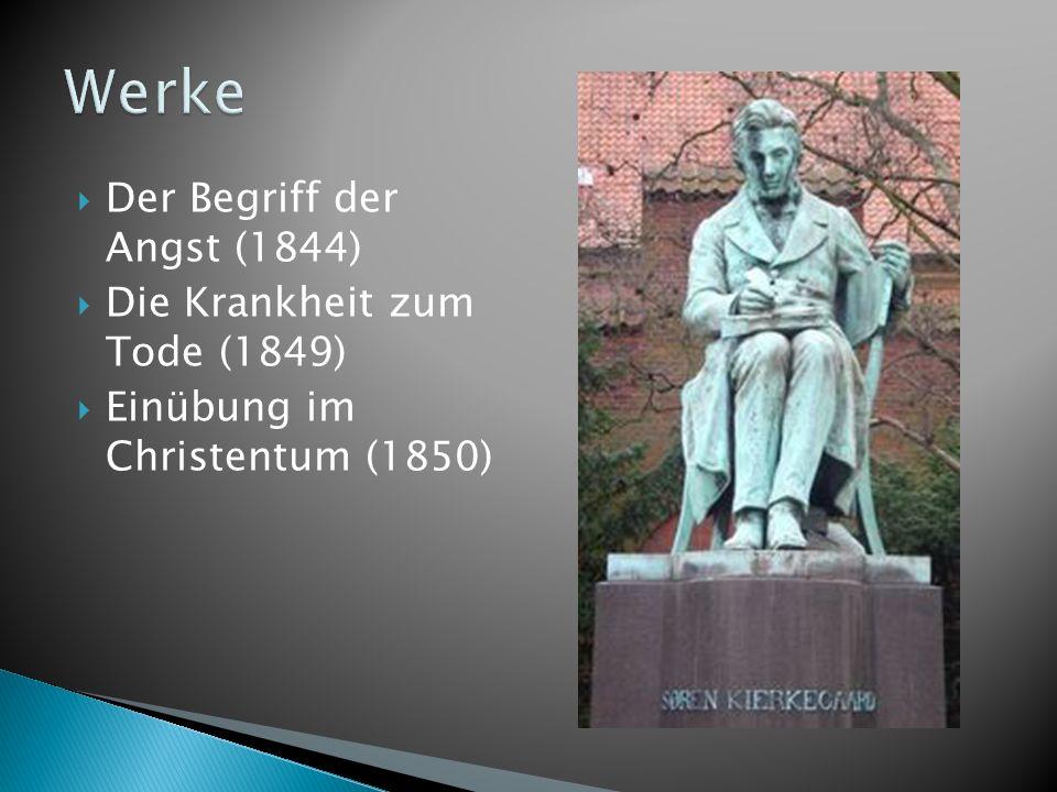 Werke Der Begriff der Angst (1844) Die Krankheit zum Tode (1849)