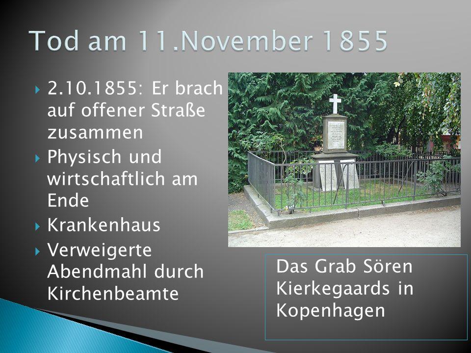 Tod am 11.November 1855 2.10.1855: Er brach auf offener Straße zusammen. Physisch und wirtschaftlich am Ende.