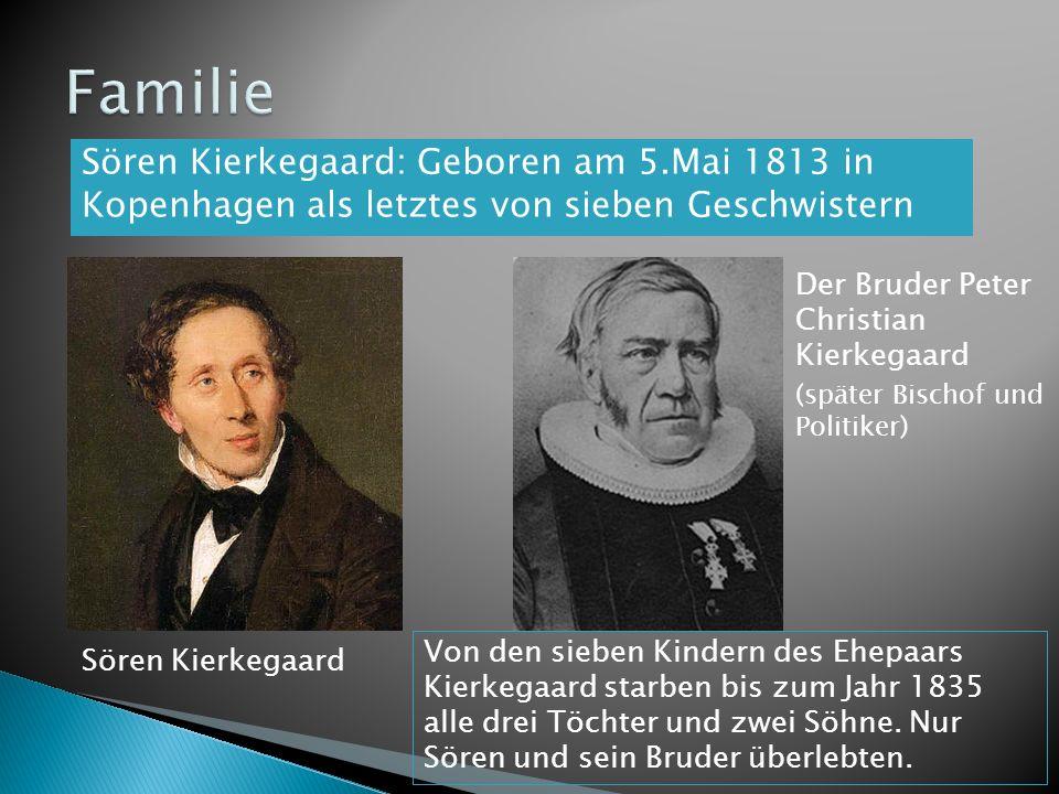 Familie Sören Kierkegaard: Geboren am 5.Mai 1813 in Kopenhagen als letztes von sieben Geschwistern.