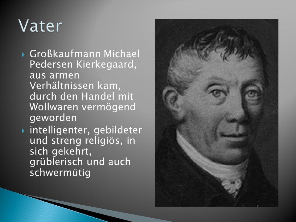 Vater Großkaufmann Michael Pedersen Kierkegaard, aus armen Verhältnissen kam, durch den Handel mit Wollwaren vermögend geworden.