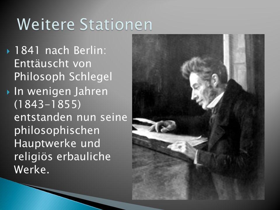 Weitere Stationen 1841 nach Berlin: Enttäuscht von Philosoph Schlegel