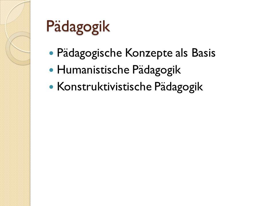 Pädagogik Pädagogische Konzepte als Basis Humanistische Pädagogik