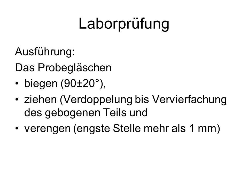 Laborprüfung Ausführung: Das Probegläschen biegen (90±20°),