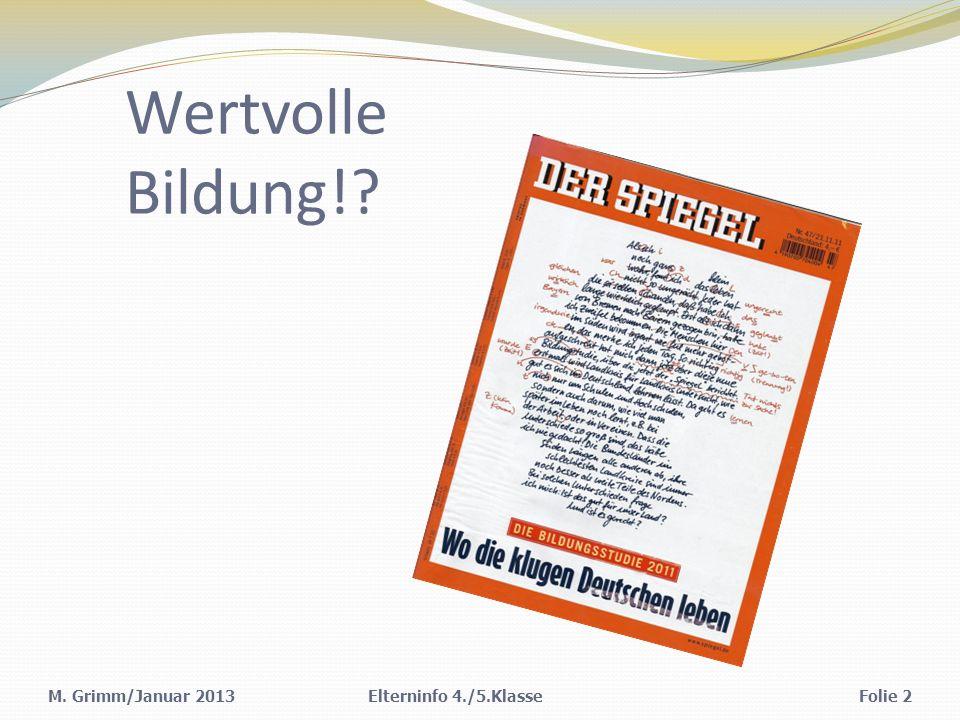Wertvolle Bildung! M. Grimm/Januar 2013 Elterninfo 4./5.Klasse