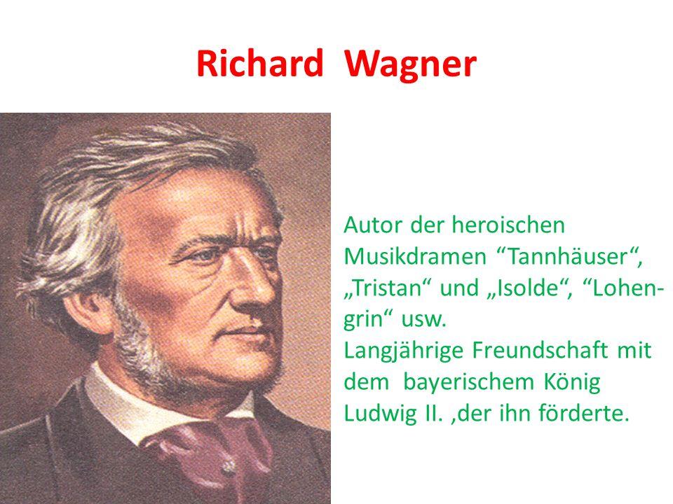 Richard Wagner Autor der heroischen Musikdramen Tannhäuser ,