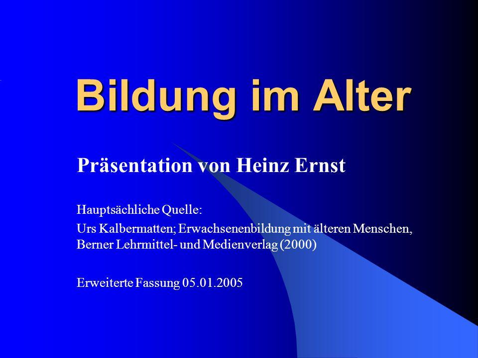 Bildung im Alter Präsentation von Heinz Ernst Hauptsächliche Quelle: