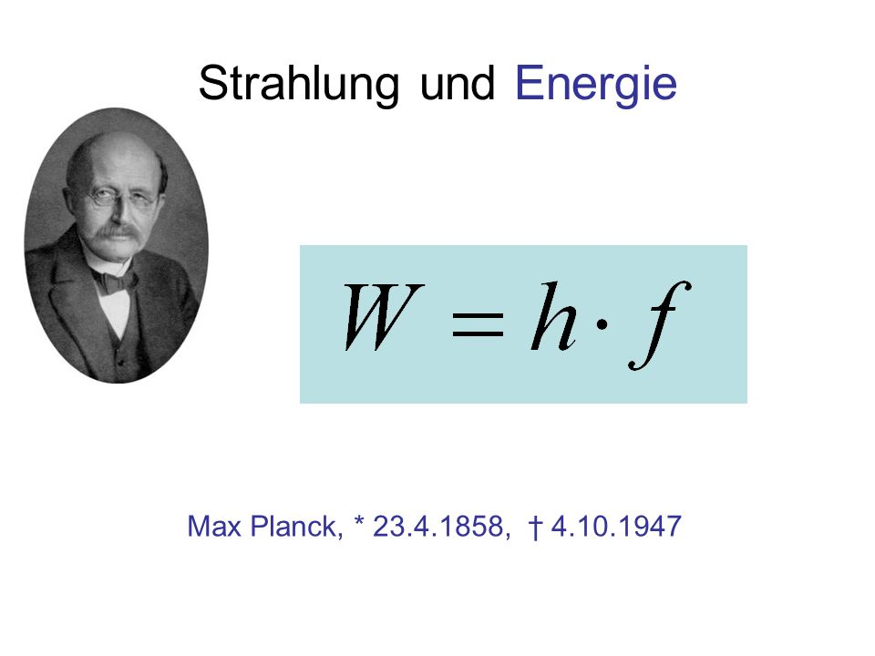 Strahlung und Energie Max Planck, * 23.4.1858, † 4.10.1947