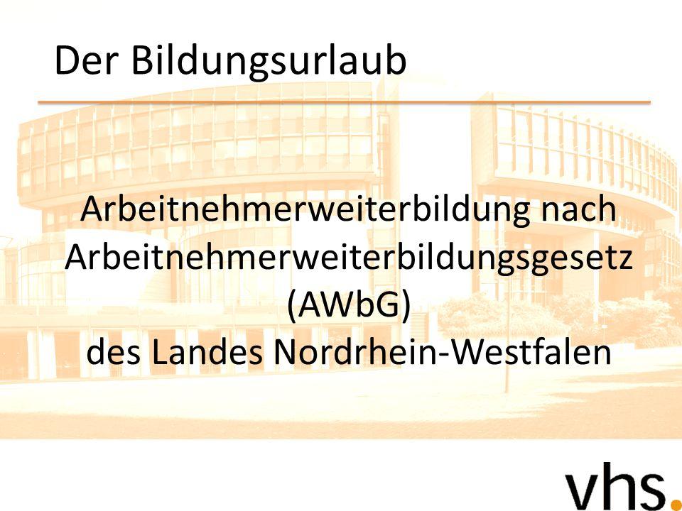 Der BildungsurlaubArbeitnehmerweiterbildung nach Arbeitnehmerweiterbildungsgesetz (AWbG) des Landes Nordrhein-Westfalen.