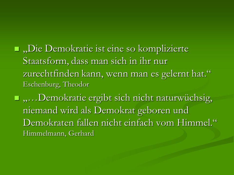 """""""Die Demokratie ist eine so komplizierte Staatsform, dass man sich in ihr nur zurechtfinden kann, wenn man es gelernt hat. Eschenburg, Theodor"""