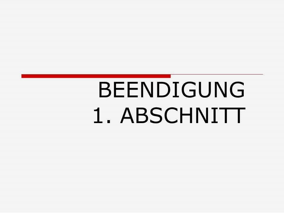 BEENDIGUNG 1. ABSCHNITT