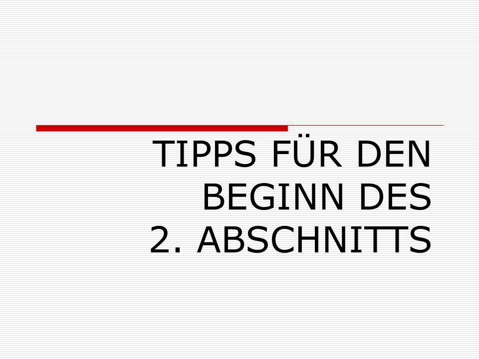 TIPPS FÜR DEN BEGINN DES 2. ABSCHNITTS