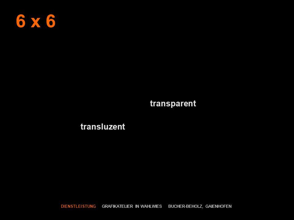 6 x 6 transparent transluzent