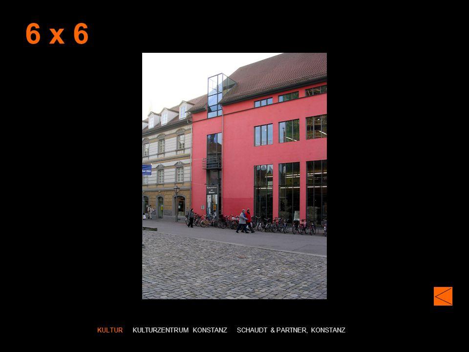 6 x 6 KULTUR KULTURZENTRUM KONSTANZ SCHAUDT & PARTNER, KONSTANZ