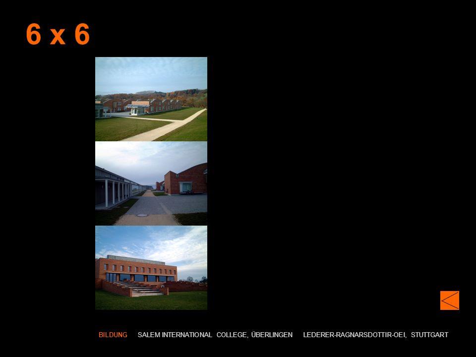 6 x 6 BILDUNG SALEM INTERNATIONAL COLLEGE, ÜBERLINGEN LEDERER-RAGNARSDOTTIR-OEI, STUTTGART
