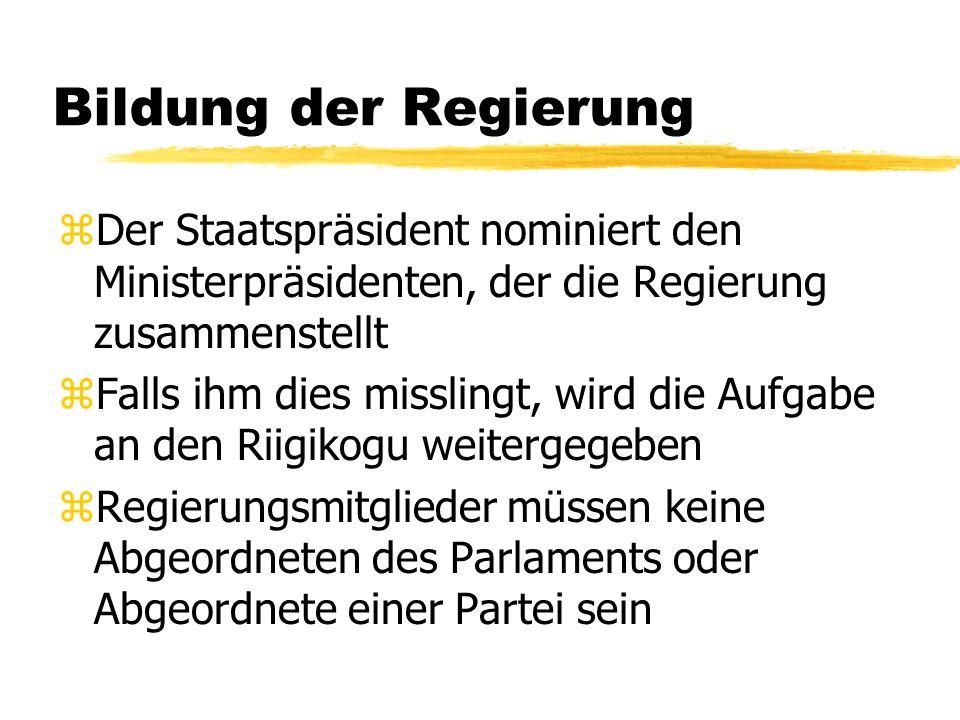 Bildung der Regierung Der Staatspräsident nominiert den Ministerpräsidenten, der die Regierung zusammenstellt.