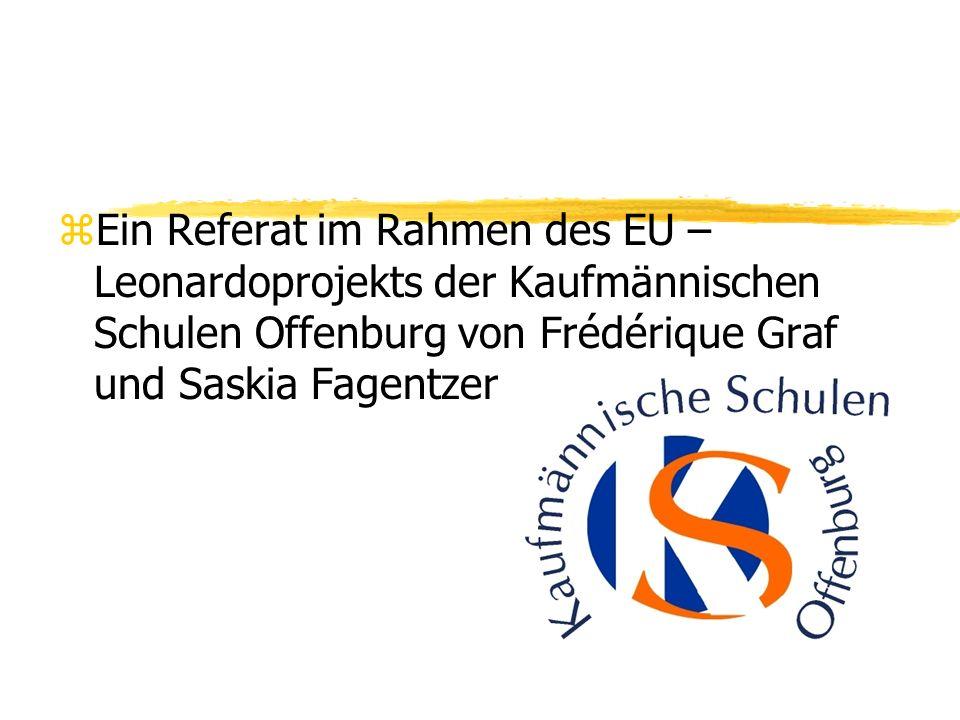 Ein Referat im Rahmen des EU – Leonardoprojekts der Kaufmännischen Schulen Offenburg von Frédérique Graf und Saskia Fagentzer