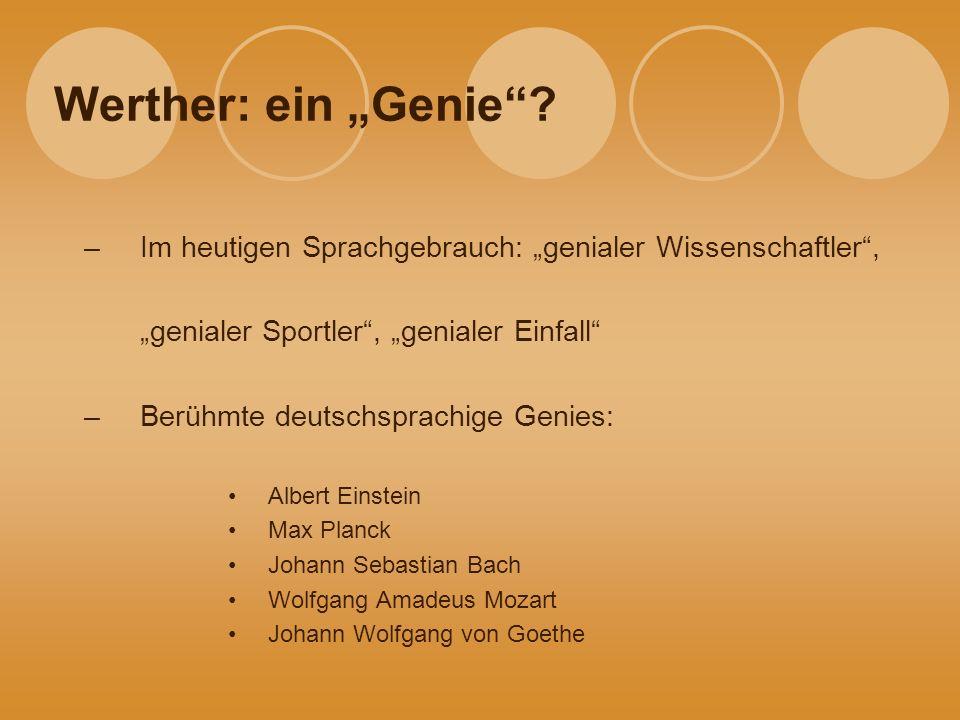 """Werther: ein """"Genie Im heutigen Sprachgebrauch: """"genialer Wissenschaftler , """"genialer Sportler , """"genialer Einfall"""
