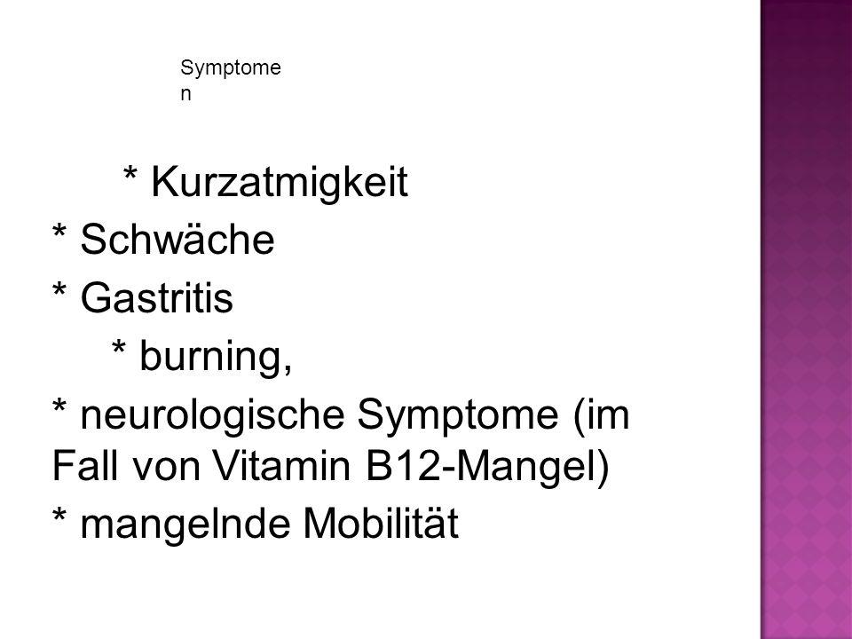 * neurologische Symptome (im Fall von Vitamin B12-Mangel)