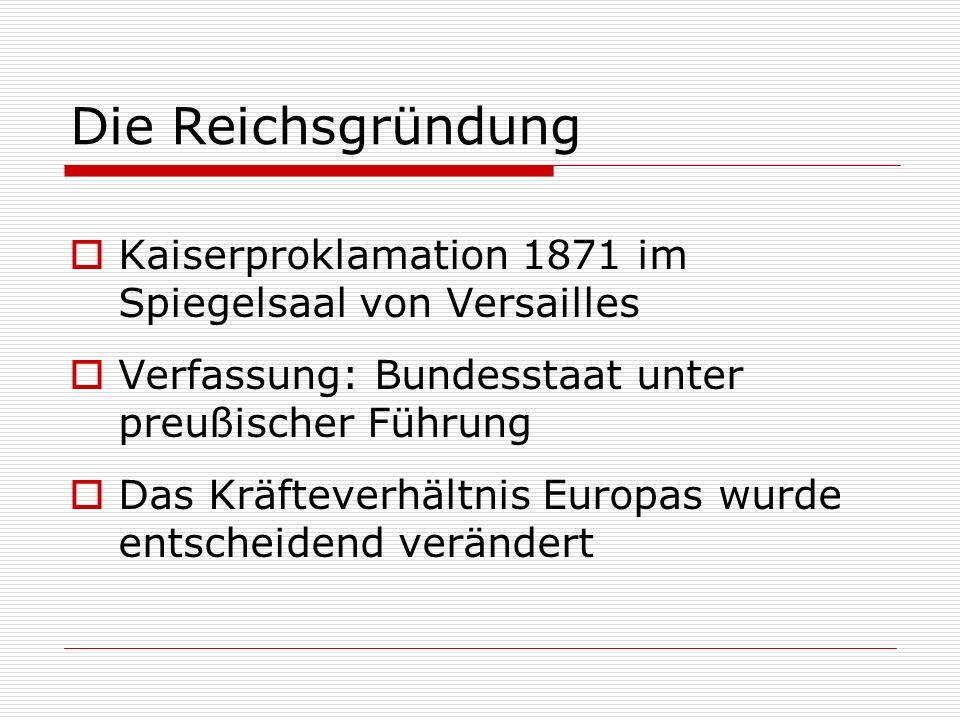 Die Reichsgründung Kaiserproklamation 1871 im Spiegelsaal von Versailles. Verfassung: Bundesstaat unter preußischer Führung.