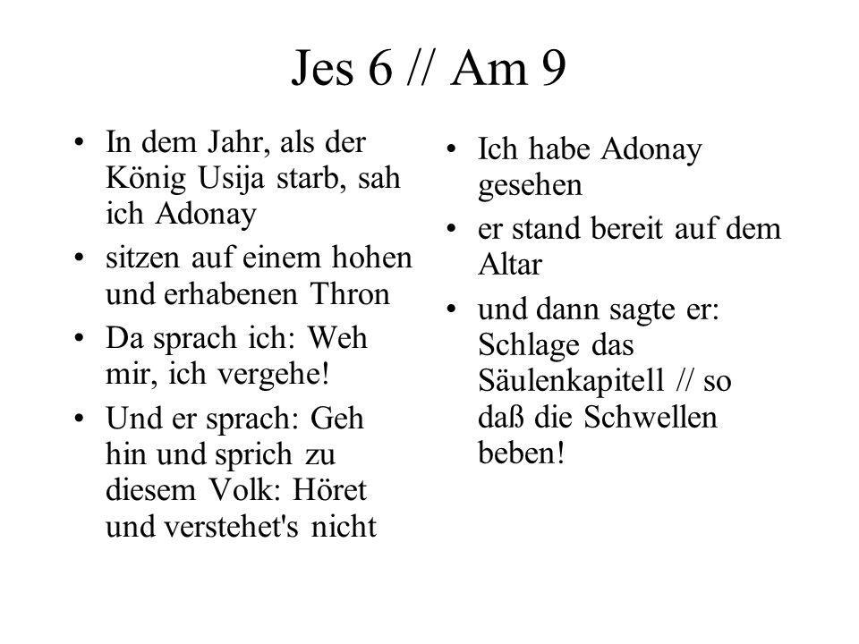 Jes 6 // Am 9 In dem Jahr, als der König Usija starb, sah ich Adonay