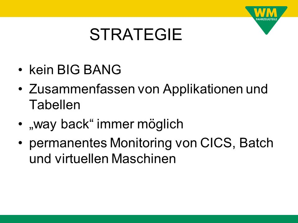 STRATEGIE kein BIG BANG Zusammenfassen von Applikationen und Tabellen