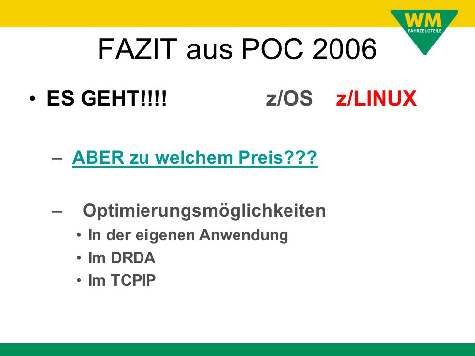 FAZIT aus POC 2006 ES GEHT!!!! z/OS z/LINUX ABER zu welchem Preis
