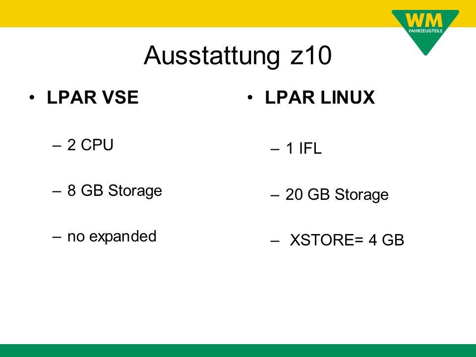Ausstattung z10 LPAR VSE LPAR LINUX 2 CPU 1 IFL 8 GB Storage