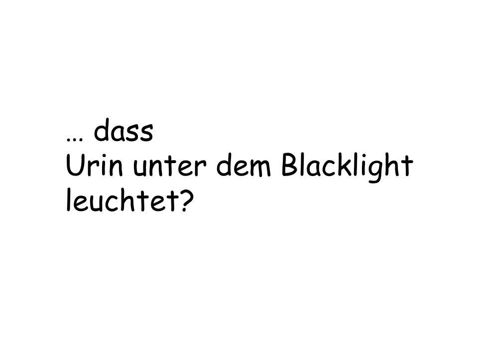 … dass Urin unter dem Blacklight leuchtet