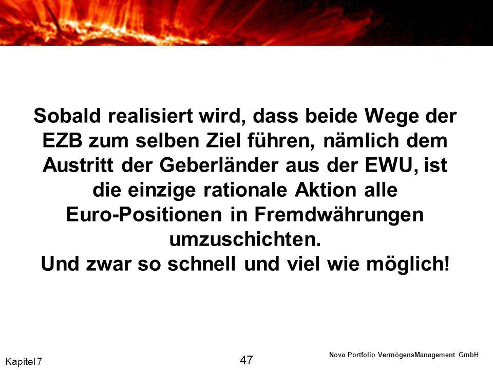 Sobald realisiert wird, dass beide Wege der EZB zum selben Ziel führen, nämlich dem Austritt der Geberländer aus der EWU, ist die einzige rationale Aktion alle Euro-Positionen in Fremdwährungen umzuschichten. Und zwar so schnell und viel wie möglich!