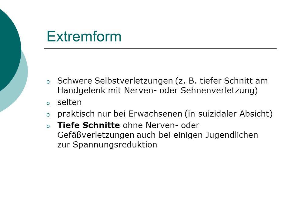 Extremform Schwere Selbstverletzungen (z. B. tiefer Schnitt am Handgelenk mit Nerven- oder Sehnenverletzung)