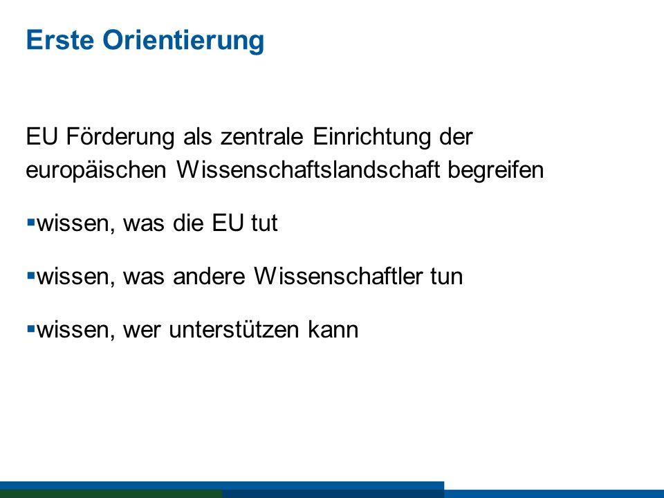 Erste Orientierung EU Förderung als zentrale Einrichtung der europäischen Wissenschaftslandschaft begreifen.