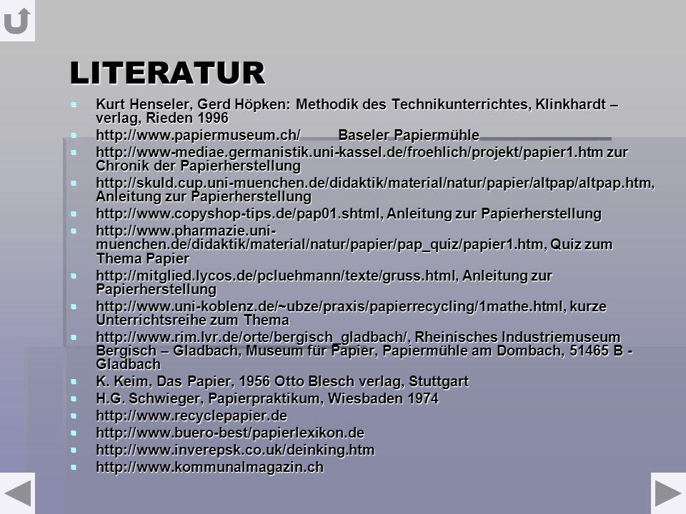 LITERATUR Kurt Henseler, Gerd Höpken: Methodik des Technikunterrichtes, Klinkhardt – verlag, Rieden 1996.