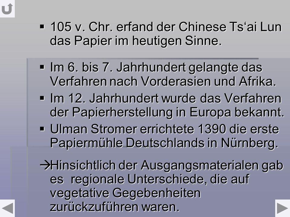 105 v. Chr. erfand der Chinese Ts'ai Lun das Papier im heutigen Sinne.