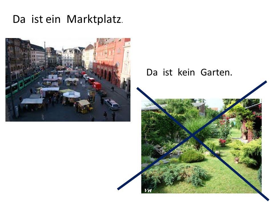 Da ist ein Marktplatz. Da ist kein Garten.