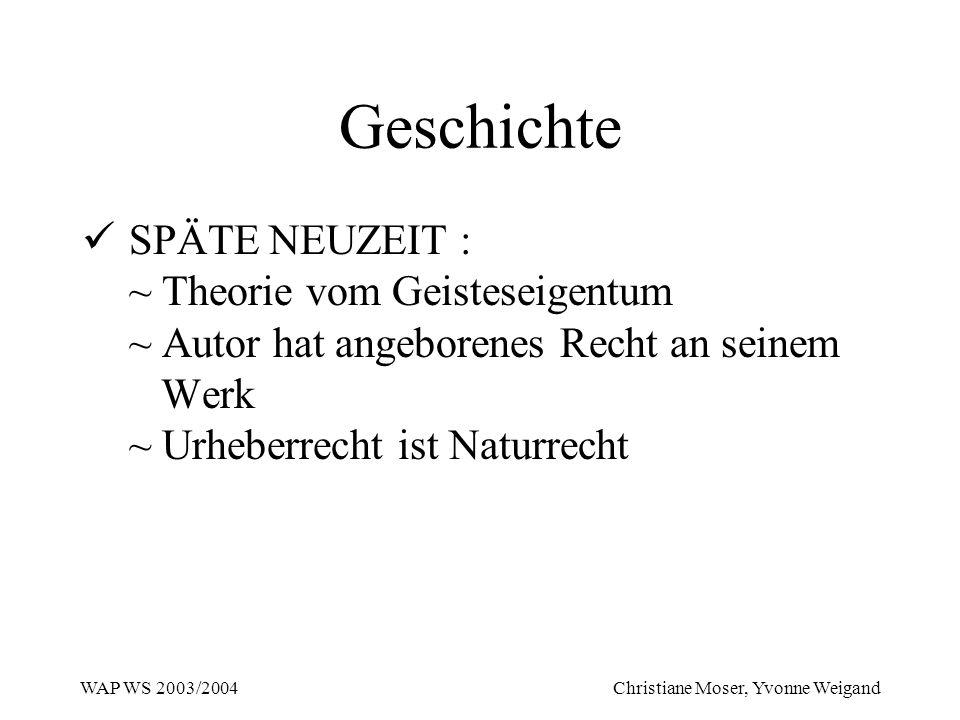Geschichte SPÄTE NEUZEIT : ~ Theorie vom Geisteseigentum ~ Autor hat angeborenes Recht an seinem Werk ~ Urheberrecht ist Naturrecht.