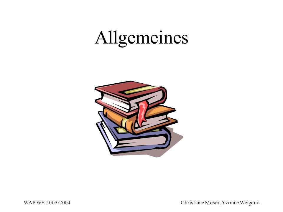 Allgemeines WAP WS 2003/2004 Christiane Moser, Yvonne Weigand