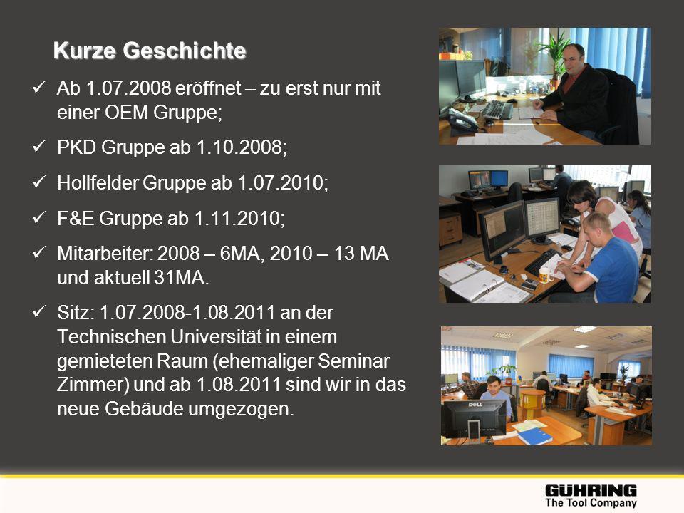 Kurze Geschichte Ab 1.07.2008 eröffnet – zu erst nur mit einer OEM Gruppe; PKD Gruppe ab 1.10.2008;