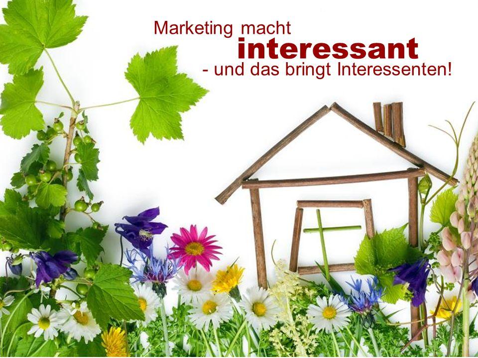 Marketing macht interessant - und das bringt Interessenten!