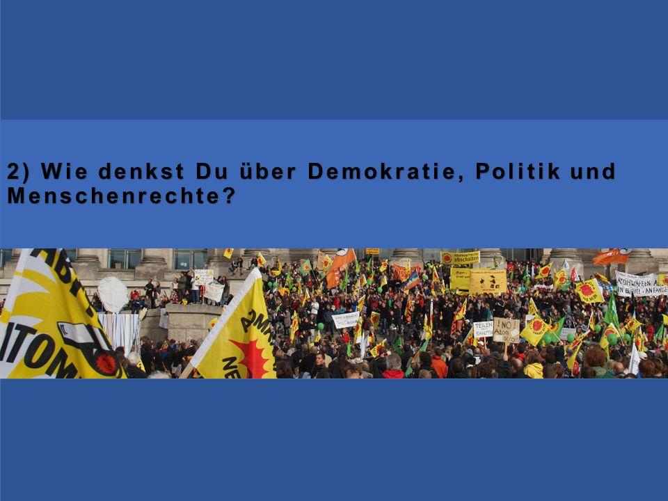 2) Wie denkst Du über Demokratie, Politik und Menschenrechte