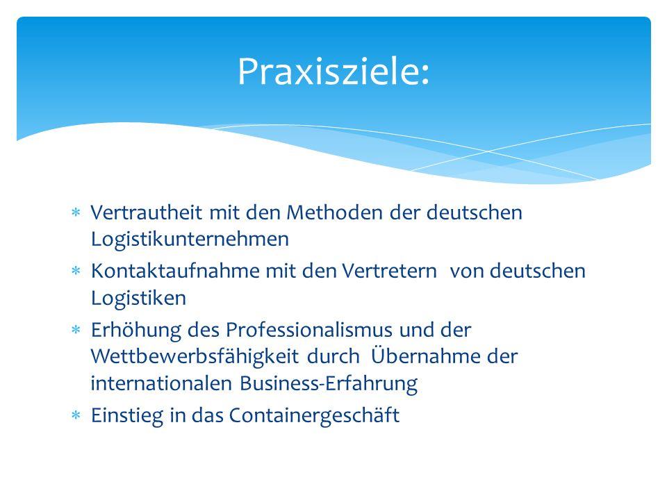 Praxisziele:Vertrautheit mit den Methoden der deutschen Logistikunternehmen. Kontaktaufnahme mit den Vertretern von deutschen Logistiken.