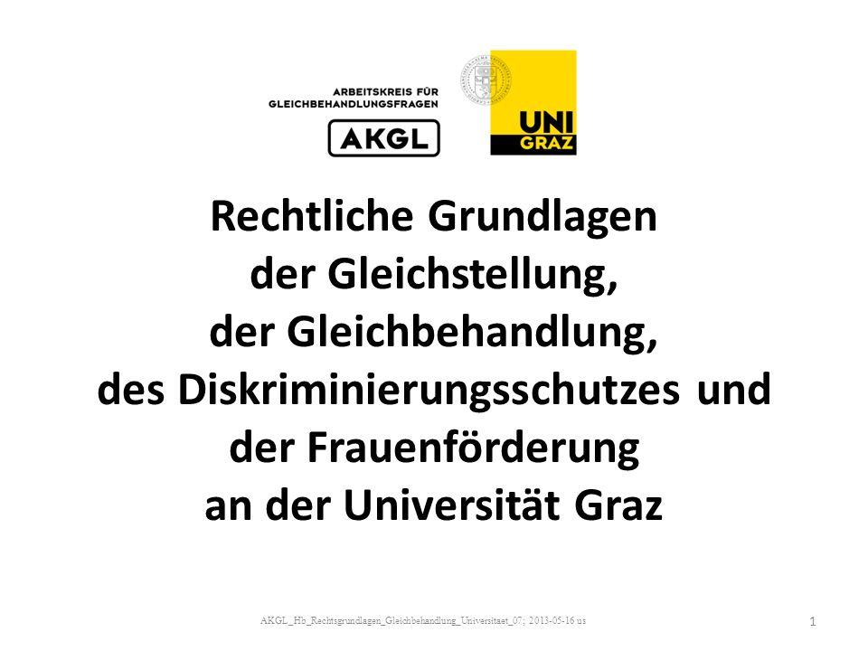 Rechtliche Grundlagen der Gleichstellung, der Gleichbehandlung, des Diskriminierungsschutzes und der Frauenförderung an der Universität Graz