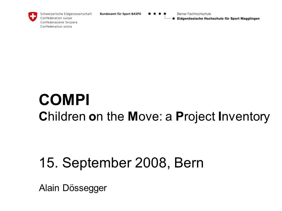 COMPI Children on the Move: a Project Inventory. Einleitung & Begrüssung. Vorstellung Alain Dössegger: wer bist Du Wo arbeitest Du Was machst Du