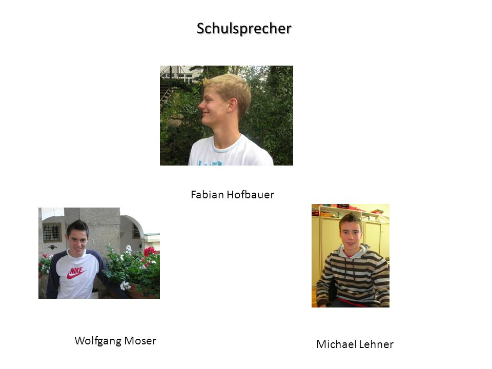 Schulsprecher Fabian Hofbauer Wolfgang Moser Michael Lehner