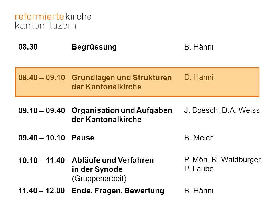 08.30 Begrüssung. B. Hänni. 08.40 – 09.10. Grundlagen und Strukturen. der Kantonalkirche. B. Hänni.