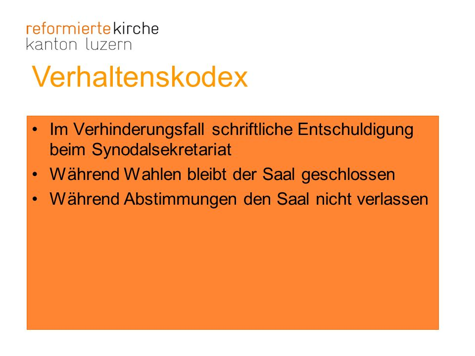 Verhaltenskodex Im Verhinderungsfall schriftliche Entschuldigung beim Synodalsekretariat. Während Wahlen bleibt der Saal geschlossen.