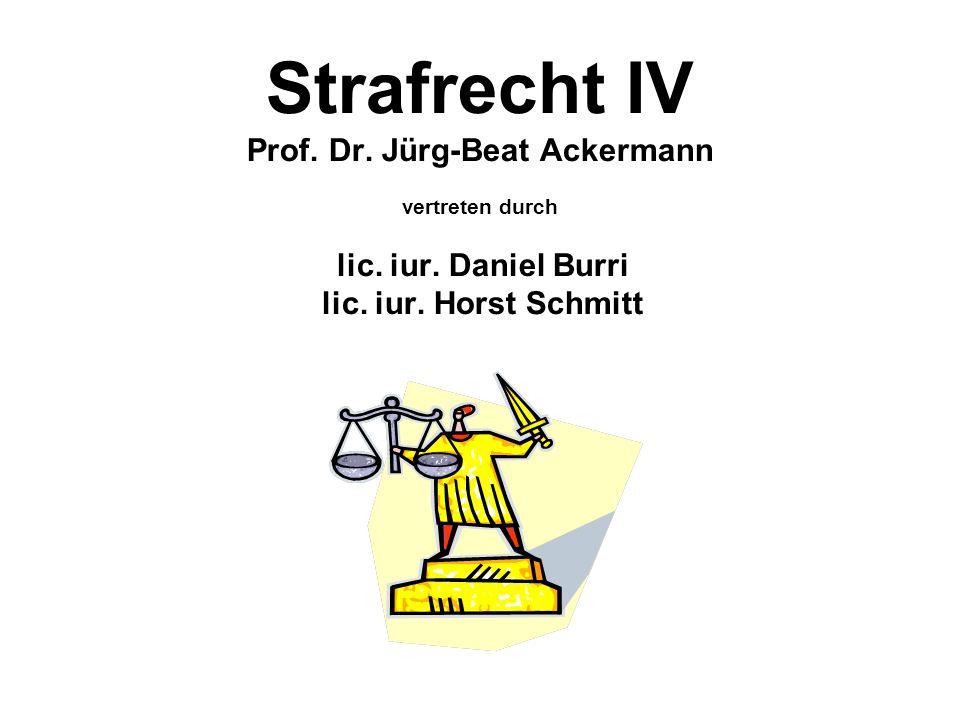 Strafrecht IV Prof. Dr. Jürg-Beat Ackermann vertreten durch lic. iur