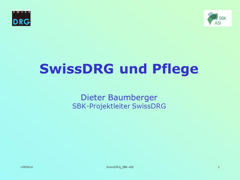 SwissDRG und Pflege Dieter Baumberger SBK-Projektleiter SwissDRG