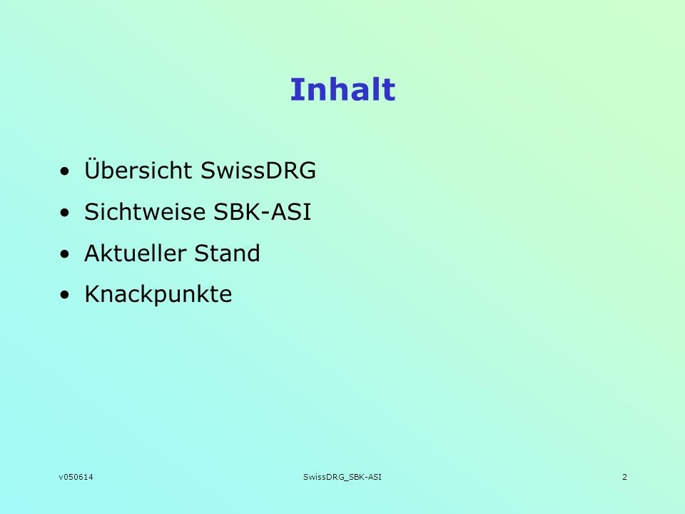 Inhalt Übersicht SwissDRG Sichtweise SBK-ASI Aktueller Stand