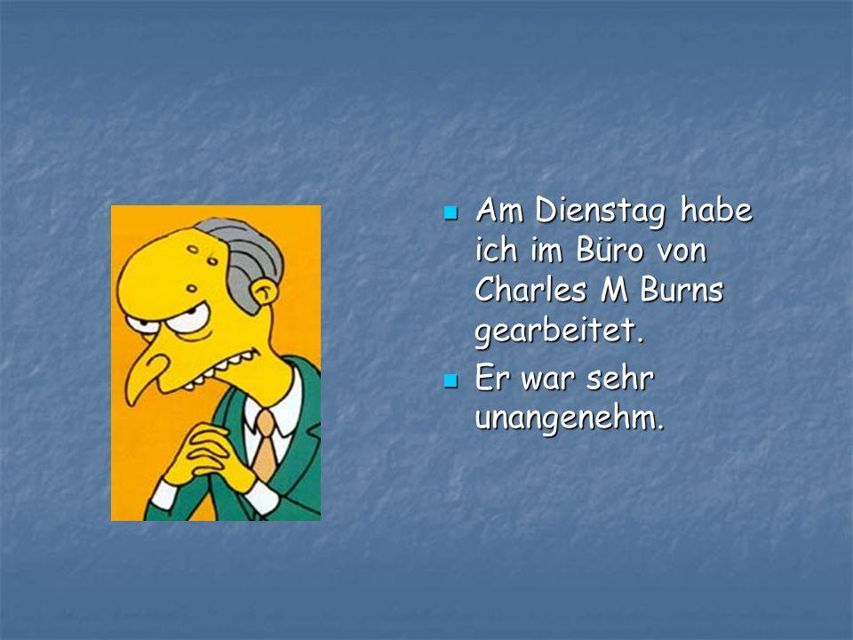 Am Dienstag habe ich im Büro von Charles M Burns gearbeitet.